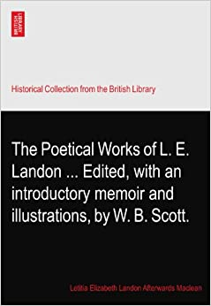 Book The Poetical Works of L. E. Landon ... Edited, with an introductory memoir and illustrations, by W. B. Scott.