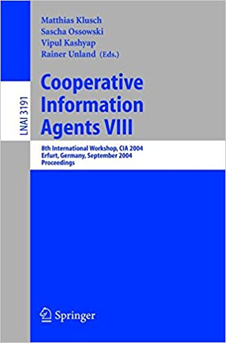 Book Cooperative Information Agents VIII: 8th International Workshop, CIA 2004, Erfurt, Germany, September 27-29, 2004, Proceedings: v. 8 (Lecture Notes in Computer Science)