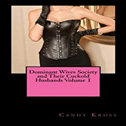 Dominant Wives Society and Their Cuckold Husbands, Book 1