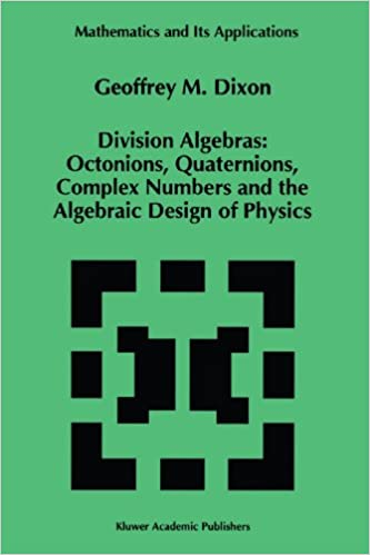 Division Alebras: Octonions, Quaternions, Complex Numbers and the Algebraic Design of Physics (Mathematics and Its Applications)