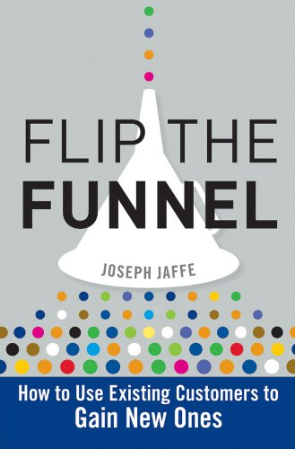 Flip the Funnel: How to Use Existing Customers to Gain New Ones pdf epub