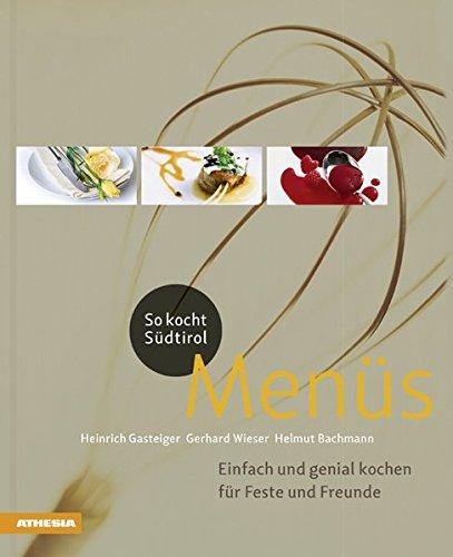 So Kocht Südtirol - Menues: Einfach und genial kochen für Feste und Freunde (So genießt Südtirol)