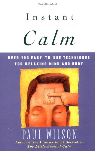 Instant Calm: Over 100 Easy-to-Use Techniques for Relaxing Mind and Body