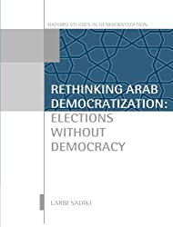 Rethinking Arab Democratization: Elections without Democracy (Oxford Studies in Democratization)