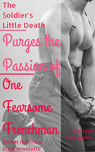 (The Soldier's Little Death Purges the Passion of One Fearsome Frenchman: An MM Historical Erom Novelette (20th Century Men Span the Decades of Splendidry Festooned With Garlands of Love Book 3))