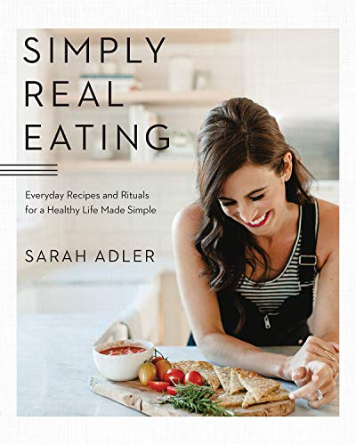 Simply Real Eating: Everyday Recipes and Rituals for a Healthy Life Made Simple by Sarah Adler