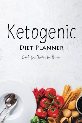 Ketogenic Diet Planner Weight Loss Tracker for Success: Keto Weight Loss Journal, Meal Plan Carbs Fats Protein Calories Tracking (Weight Loss Diet Tracker Planner Journal) (Volume 4) by Joy M. Port