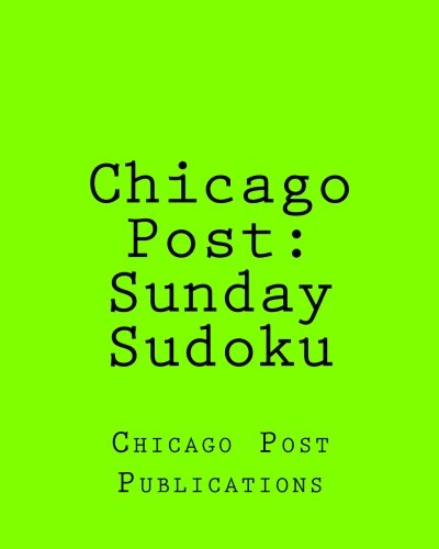 Download Chicago Post: Sunday Sudoku: From The Puzzle Columns Of The Chicago Post ebook