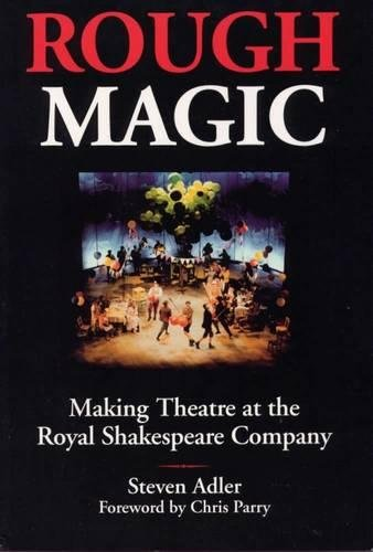 Rough Magic: Behind the Scenes of the Royal Shakespeare Company