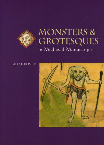 Monsters and Grotesques in Medieval Manuscripts (Medieval Life in Manuscripts)