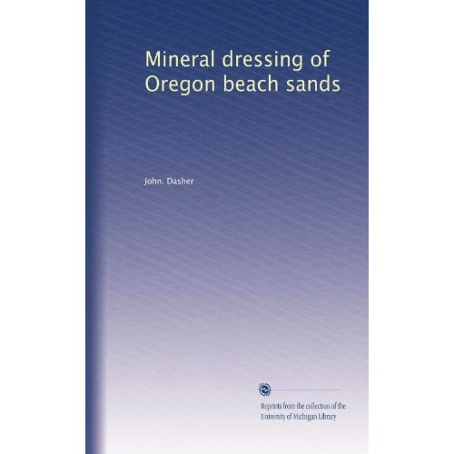 Mineral dressing of Oregon beach sands John. Dasher
