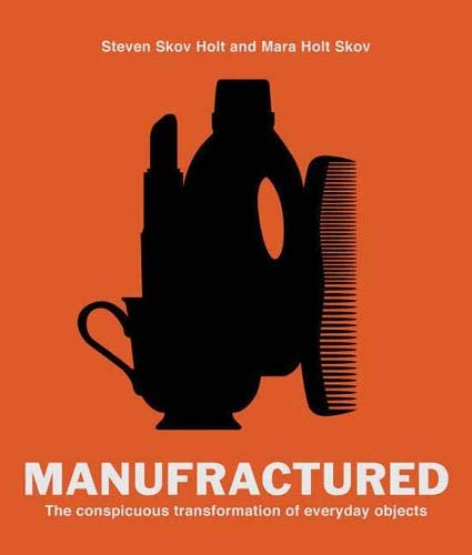 Manufractured: The Conspicuous Transformation of Everyday Objects