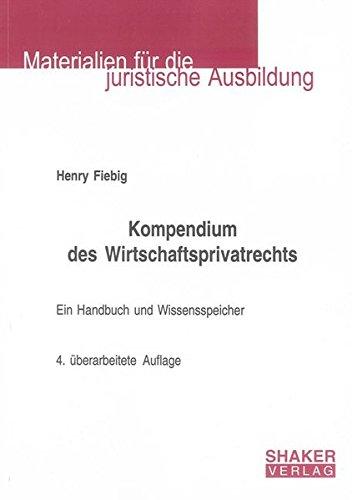Kompendium des Wirtschaftsprivatrechts: Ein Handbuch und Wissensspeicher (Materialien für die juristische Ausbildung)