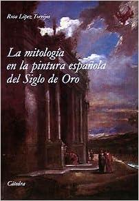 La mitología en la pintura española del Siglo de Oro Arte Grandes Temas: Amazon.es: López Torrijos, Rosa: Libros
