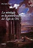 img - for La mitologia en la pintura espanola del Siglo de Oro/ The Mythology in the Spanish Paintings of the Golden Ages (Arte) (Spanish Edition) book / textbook / text book