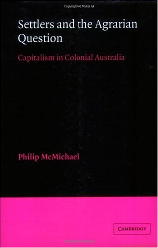Settlers and the Agrarian Question: Capitalism in Colonial Australia (Agrarian System)