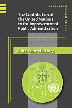 The United Nations Contribution to the Improvement of Public Administration: A 60-Year History by [the United Nations]