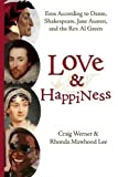 img - for Love and Happiness: Eros According to Dante, Shakespeare, Jane Austen, and the Rev. Al Green book / textbook / text book