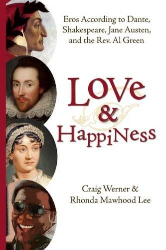 Love and Happiness: Eros According to Dante, Shakespeare, Jane Austen, and the Rev. Al Green