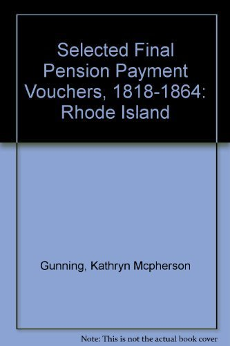 Selected Final Pension Payment Vouchers, 1818-1864: Rhode Island by Kathryn Mcpherson Gunning - Rhode Mall Island Stores