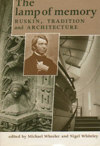The Lamp of Memory: Ruskin, Tradition and Architecture