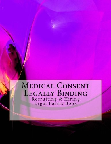 Medical Consent - Legally Binding: Recruiting & Hiring Legal Forms Book PDF