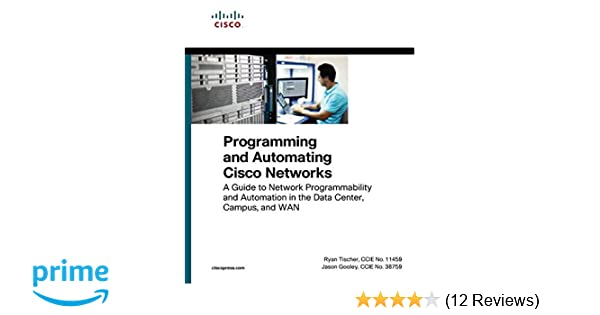 Programming and Automating Cisco Networks: A guide to network