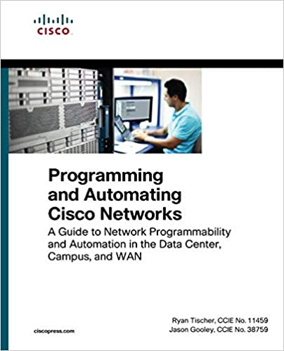 Programming and Automating Cisco Networks: A guide to