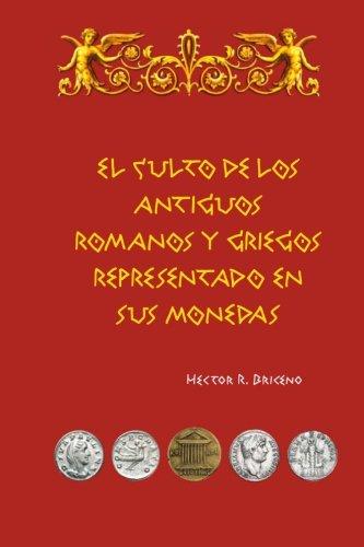 El culto de los antiguos romanos y griegos representado en sus monedas (Volume 1) (Spanish Edition)
