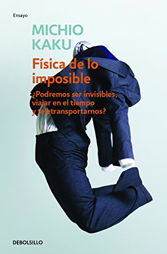 Fisica de lo imposible (Physics of the Impossible: A Scientific Exploration into the World of Phasers Force Fields Teleportation and Time Travel) (Spanish Edition) [Michio Kaku] (Tapa Blanda)