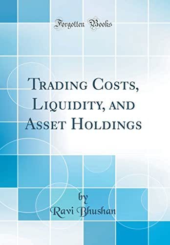 Trading Costs, Liquidity, and Asset Holdings (Classic Reprint)