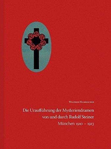 Die Uraufführung der Mysteriendramen von und durch Rudolf Steiner: In München 1910 bis 1913