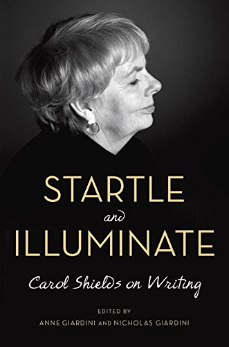 Startle and Illuminate: Carol Shields on Writing (Shields Carol)