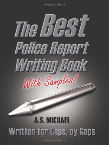 The Best Police Report Writing Book With Samples: Written For Police By Police, This Is Not An English Lesson