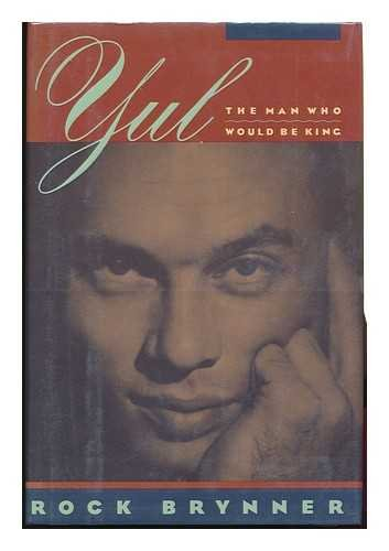 Yul: The Man Who Would Be King : A Memoir of Father and Son, Brynner, Rock