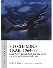 Ho Chi Minh Trail 1964–73: Steel Tiger, Barrel Roll, and the secret air wars in Vietnam and Laos