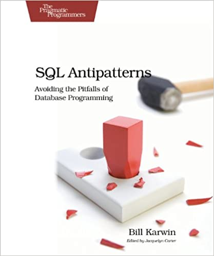 Sql antipatterns avoiding the pitfalls of database programming sql antipatterns avoiding the pitfalls of database programming pragmatic programmers 1st edition fandeluxe Gallery