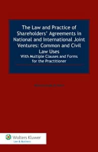 The Law and Practice of Shareholders' Agreements in National and International Joint Ventures: Common and Civil Law Uses. by Wolters Kluwer Law & Business