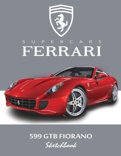 Supercars Ferrari 599 GTB Fiorano Sketchbook: Blank Paper for Drawing, Doodling or Sketching, Writing (Notebook, Journal) White Paper, 100 Durable ... x 11
