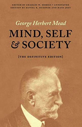 Mind, Self, and Society: The Definitive Edition (George Herbert Mead Mind Self And Society)