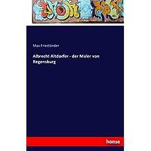 Albrecht Altdorfer - Der Maler Von Regensburg