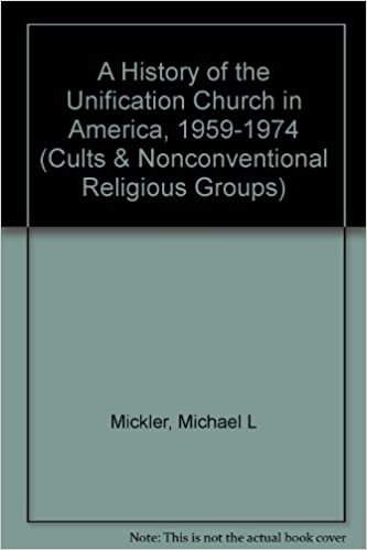 A History of the Unification Church in America, 1959-1974 (Cults & Nonconventional Religious Groups)