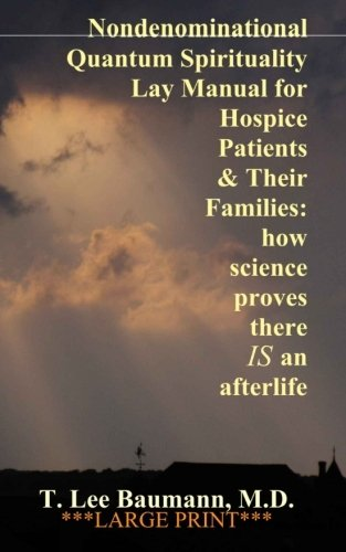 Read Online Nondenominational Quantum Spirituality Lay Manual for Hospice Patients and Their Families: how science proves there IS an afterlife ebook