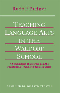Teaching Language Arts in the Waldorf School: A Compendium of Excerpts From the Foundations of Waldo ebook