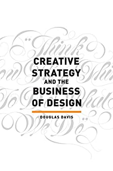 Creative Strategy and the Business of Design by [Davis, Douglas]