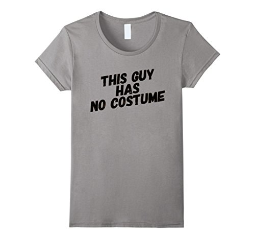 Guy Halloween Costume Ideas Easy (Womens This Guy Has No Costume Easy Halloween Shirt XL Slate)