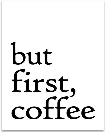But First Coffee - 11x14 Unframed Typography Art Print - Great Coffee Shop and Kitchen Decor Under $15 ()