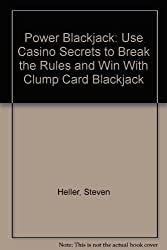Power Blackjack: Use Casino Secrets to Break the Rules and Win With Clump Card Blackjack