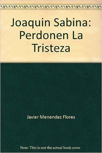 Joaquín sabina: perdonen la tristeza: Amazon.es: Javier Menendez Flores: Libros