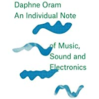 Daphne Oram: An IndividualNote of Music, Sound and Electronics